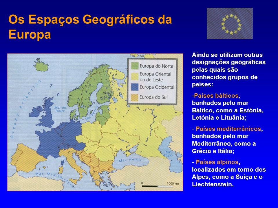 Os Espaços Geográficos da Europa Ainda se utilizam outras designações geográficas pelas quais são conhecidos grupos de países: -Países bálticos, banha