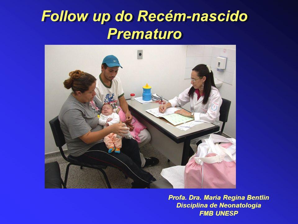 Follow up do Recém-nascido Prematuro Profa. Dra. Maria Regina Bentlin Disciplina de Neonatologia FMB UNESP