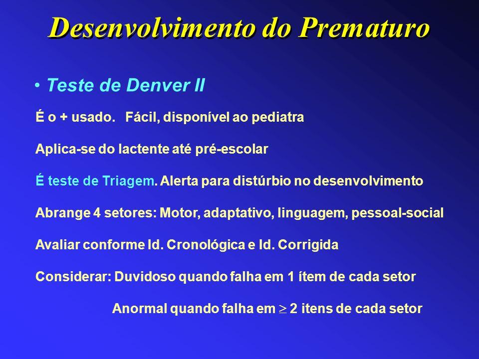 Teste de Denver II É o + usado. Fácil, disponível ao pediatra Aplica-se do lactente até pré-escolar É teste de Triagem. Alerta para distúrbio no desen