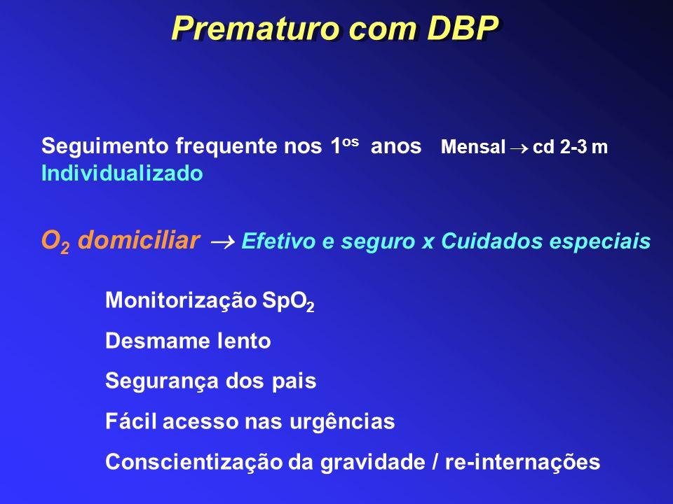Seguimento frequente nos 1 os anos Mensal cd 2-3 m Individualizado O 2 domiciliar Efetivo e seguro x Cuidados especiais Monitorização SpO 2 Desmame le