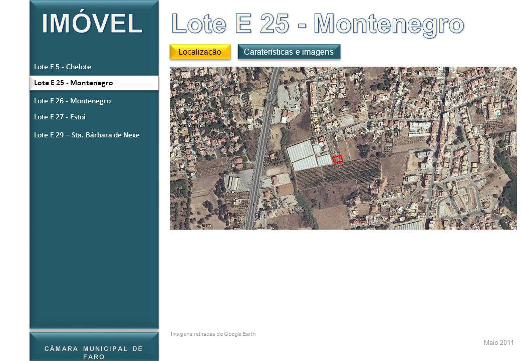 Localização Maio 2011 Caraterísticas e imagens Imagens retiradas do Google Earth Lote E 5 - Chelote Lote E 25 - Montenegro Lote E 26 - Montenegro Lote
