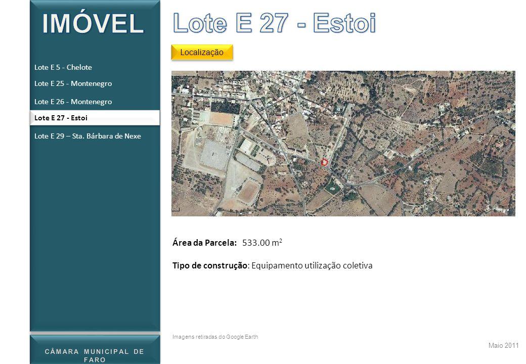 Localização Maio 2011 Imagens retiradas do Google Earth Lote E 5 - Chelote Lote E 25 - Montenegro Lote E 26 - Montenegro Lote E 27 - Estoi Lote E 29 –