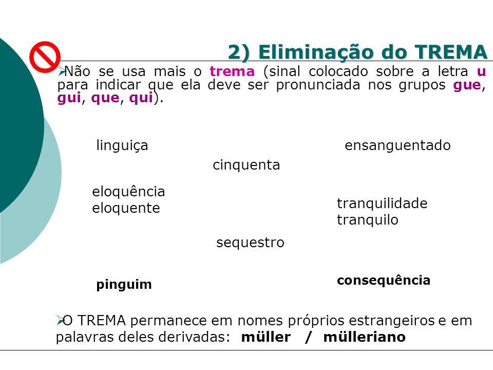 2) Eliminação do TREMA Não se usa mais o trema (sinal colocado sobre a letra u para indicar que ela deve ser pronunciada nos grupos gue, gui, que, qui