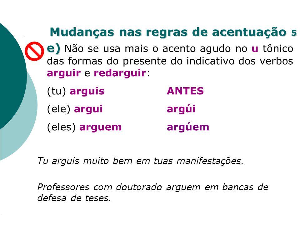 Mudanças nas regras de acentuação 5 e) e) Não se usa mais o acento agudo no u tônico das formas do presente do indicativo dos verbos arguir e redargui