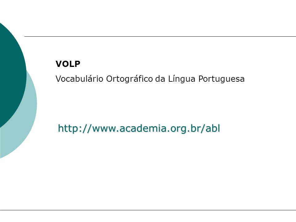 http://www.academia.org.br/abl VOLP Vocabulário Ortográfico da Língua Portuguesa