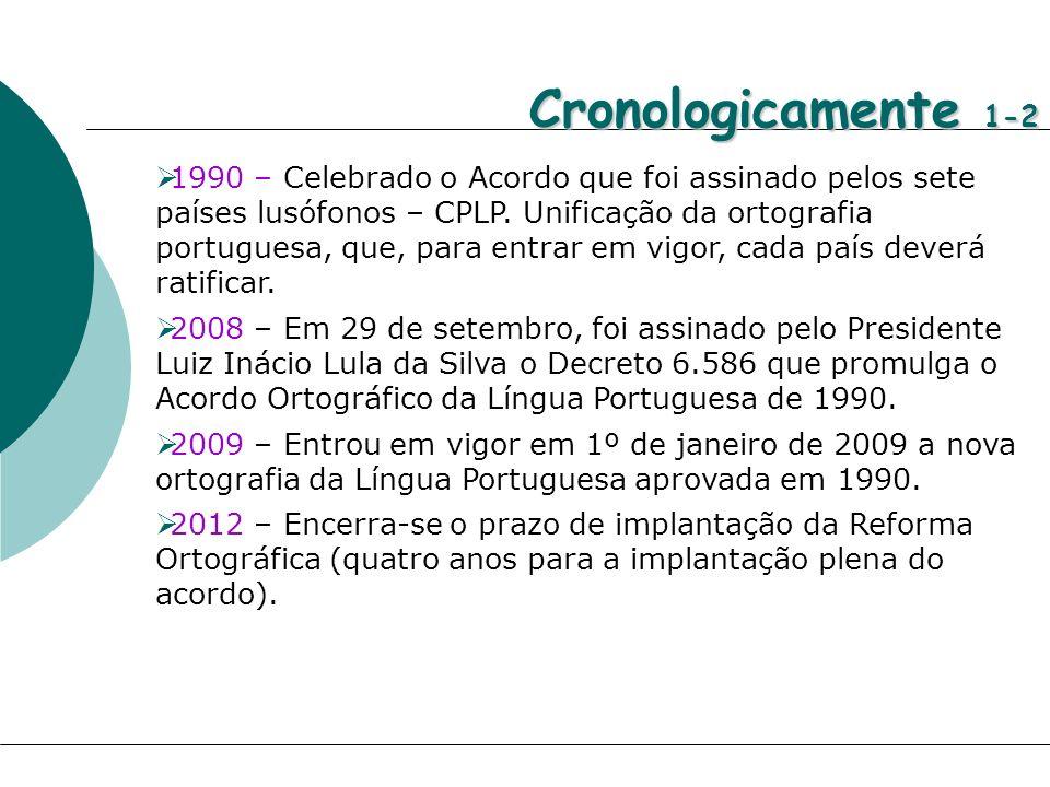 Cronologicamente 1-2 1990 – Celebrado o Acordo que foi assinado pelos sete países lusófonos – CPLP. Unificação da ortografia portuguesa, que, para ent