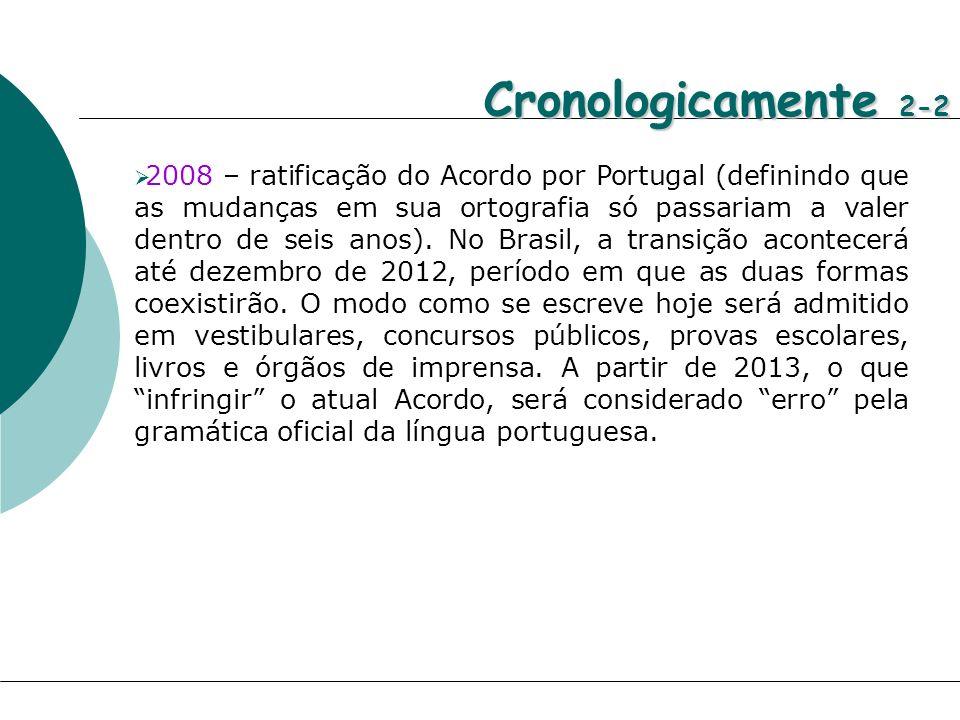 Cronologicamente 2-2 2008 – ratificação do Acordo por Portugal (definindo que as mudanças em sua ortografia só passariam a valer dentro de seis anos).