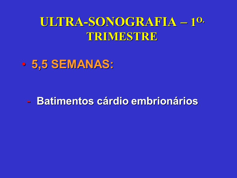 5,5 SEMANAS:5,5 SEMANAS: -Batimentos cárdio embrionários