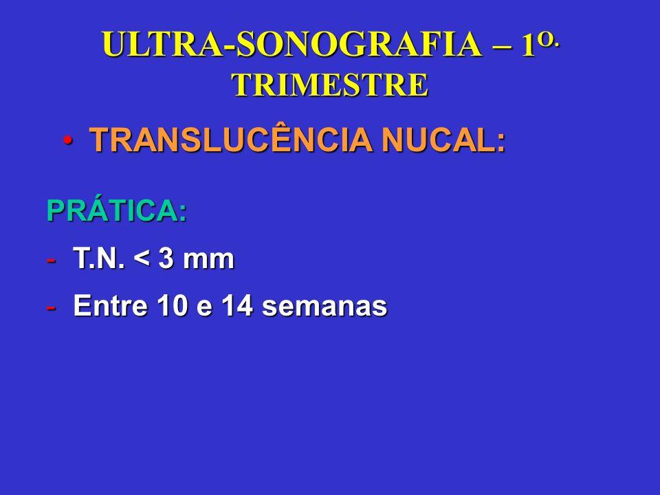 ULTRA-SONOGRAFIA – 1 O.TRIMESTRE TRANSLUCÊNCIA NUCAL:TRANSLUCÊNCIA NUCAL:PRÁTICA: -T.N.