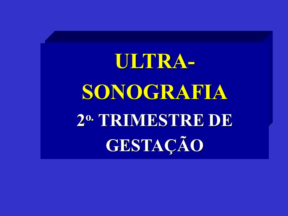 ULTRA- SONOGRAFIA 2 o. TRIMESTRE DE GESTAÇÃO