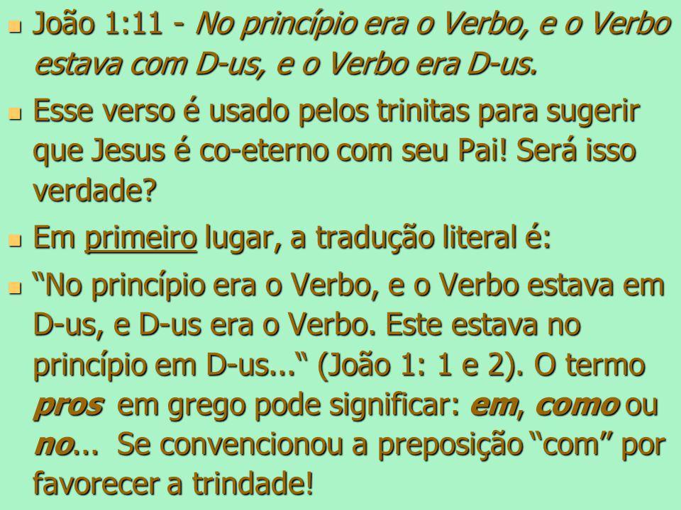 João 1:11 - No princípio era o Verbo, e o Verbo estava com D-us, e o Verbo era D-us. João 1:11 - No princípio era o Verbo, e o Verbo estava com D-us,