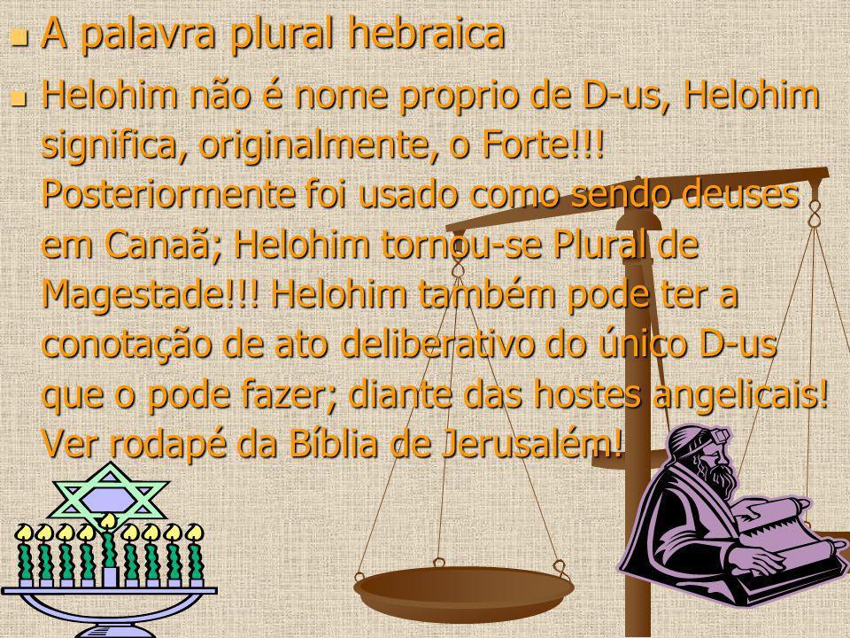 A palavra plural hebraica A palavra plural hebraica Helohim não é nome proprio de D-us, Helohim significa, originalmente, o Forte!!! Posteriormente fo