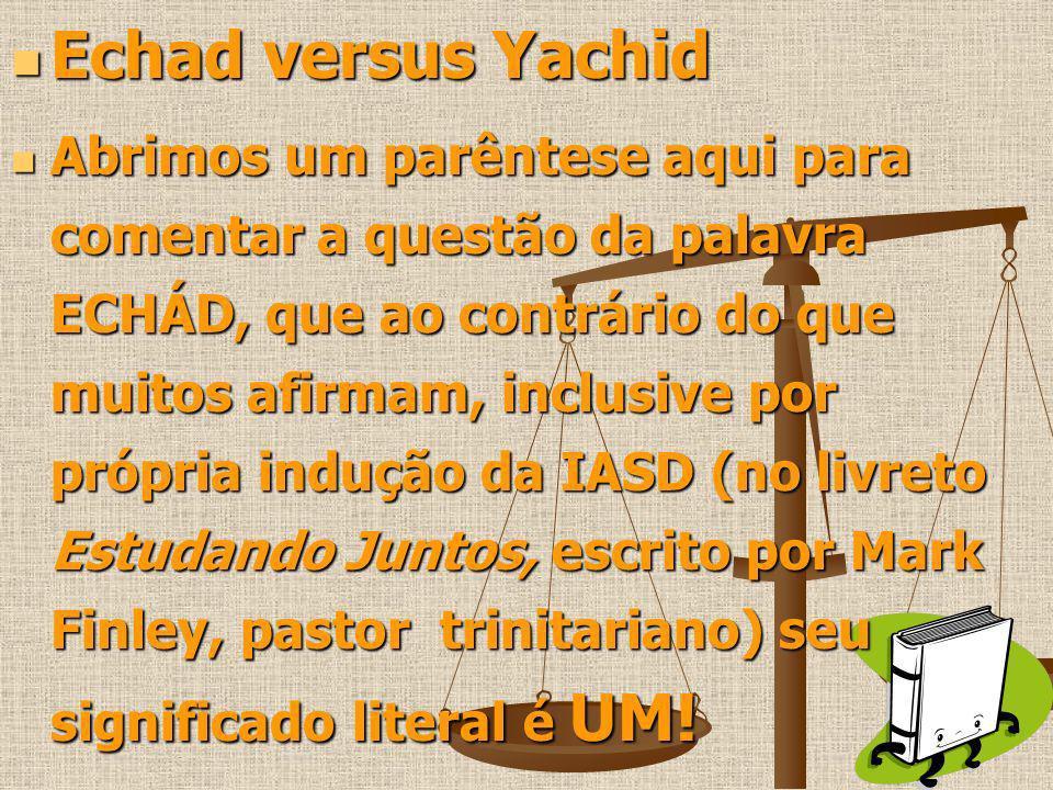 Echad versus Yachid Echad versus Yachid Abrimos um parêntese aqui para comentar a questão da palavra ECHÁD, que ao contrário do que muitos afirmam, in