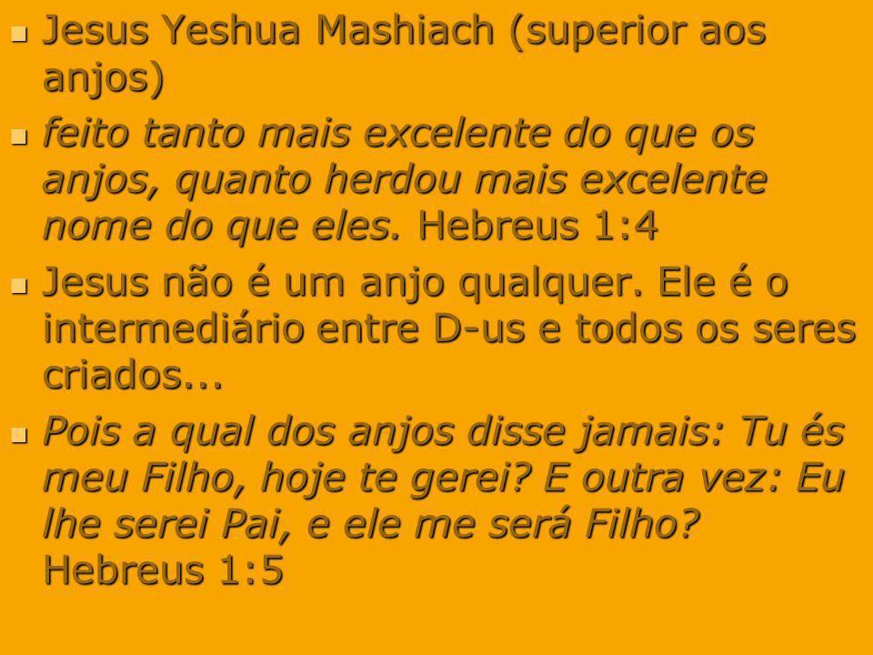 Jesus Yeshua Mashiach (superior aos anjos) Jesus Yeshua Mashiach (superior aos anjos) feito tanto mais excelente do que os anjos, quanto herdou mais e