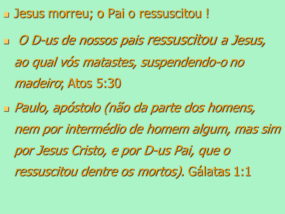 Jesus morreu; o Pai o ressuscitou ! Jesus morreu; o Pai o ressuscitou ! O D-us de nossos pais ressuscitou a Jesus, ao qual vós matastes, suspendendo-o