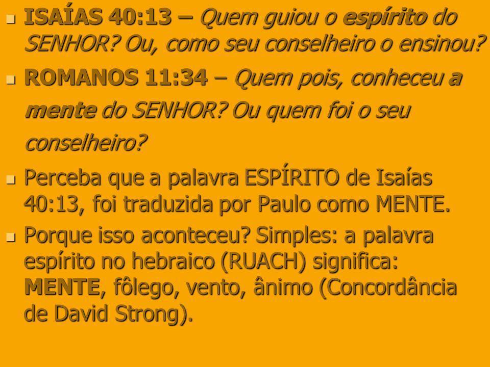 ISAÍAS 40:13 – Quem guiou o espírito do SENHOR? Ou, como seu conselheiro o ensinou? ISAÍAS 40:13 – Quem guiou o espírito do SENHOR? Ou, como seu conse