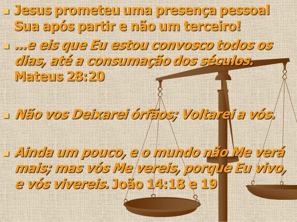 Jesus prometeu uma presença pessoal Sua após partir e não um terceiro! Jesus prometeu uma presença pessoal Sua após partir e não um terceiro!...e eis