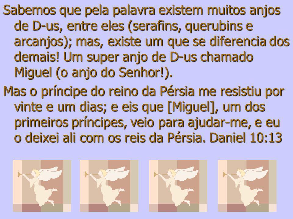 Sabemos que pela palavra existem muitos anjos de D-us, entre eles (serafins, querubins e arcanjos); mas, existe um que se diferencia dos demais! Um su
