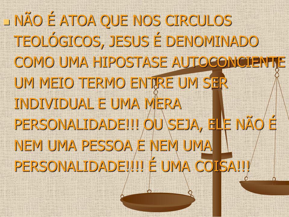 NÃO É ATOA QUE NOS CIRCULOS TEOLÓGICOS, JESUS É DENOMINADO COMO UMA HIPOSTASE AUTOCONCIENTE UM MEIO TERMO ENTRE UM SER INDIVIDUAL E UMA MERA PERSONALI