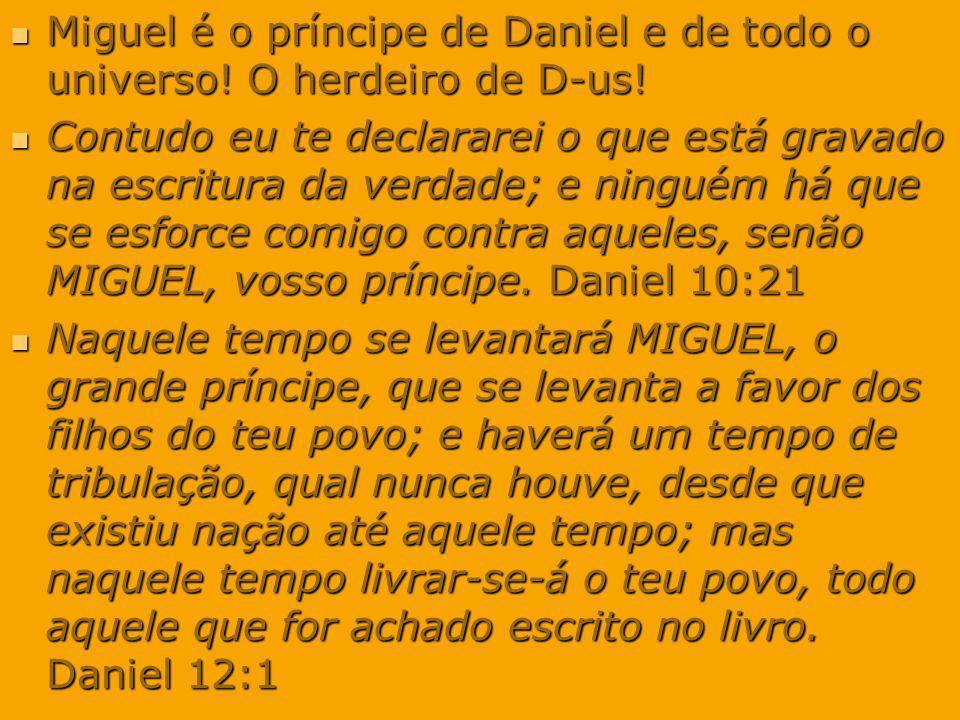 Miguel é o príncipe de Daniel e de todo o universo! O herdeiro de D-us! Miguel é o príncipe de Daniel e de todo o universo! O herdeiro de D-us! Contud