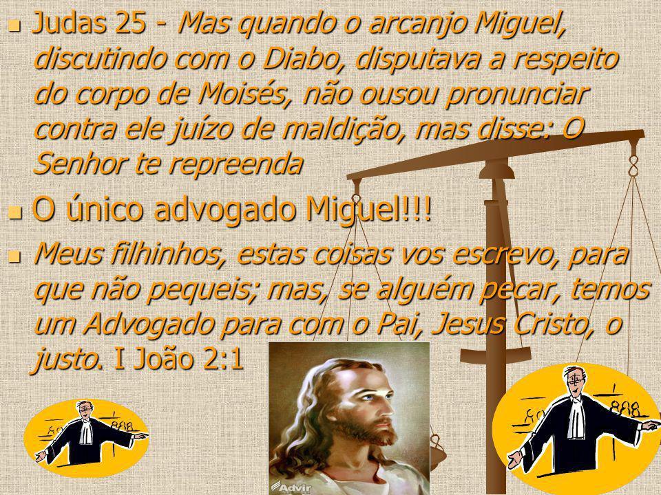 Judas 25 - Mas quando o arcanjo Miguel, discutindo com o Diabo, disputava a respeito do corpo de Moisés, não ousou pronunciar contra ele juízo de mald