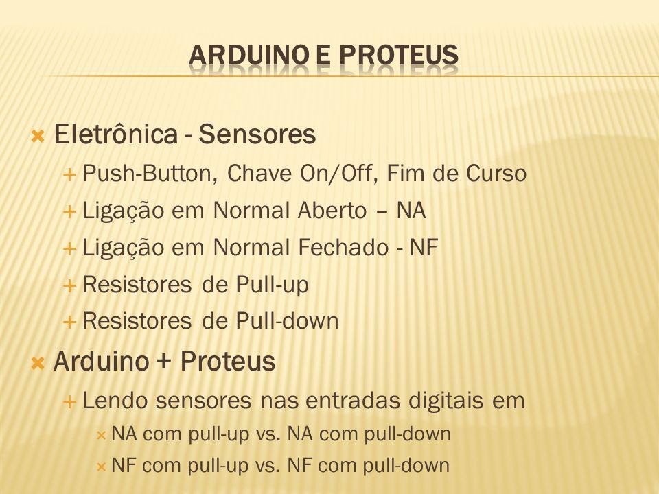 Eletrônica - Sensores Push-Button, Chave On/Off, Fim de Curso Ligação em Normal Aberto – NA Ligação em Normal Fechado - NF Resistores de Pull-up Resis