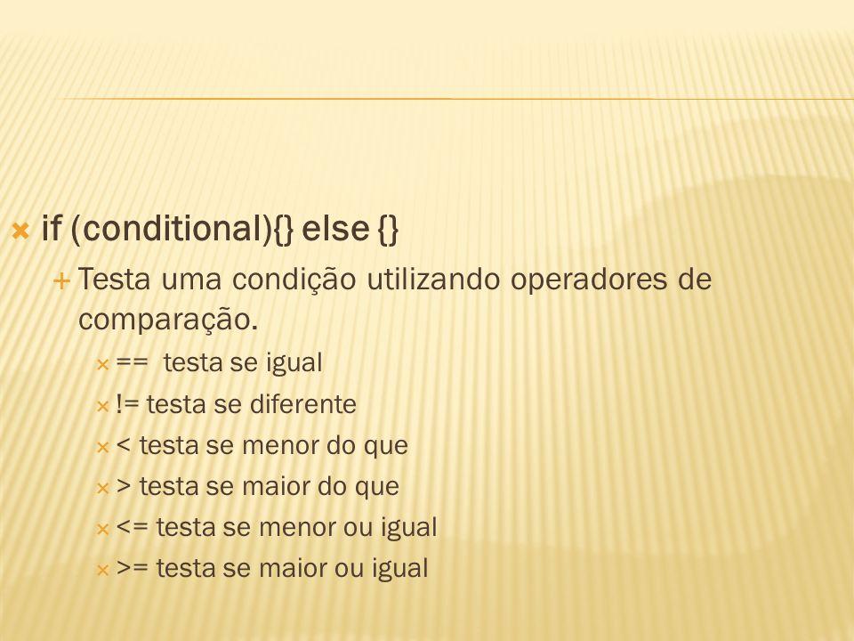 if (conditional){} else {} Testa uma condição utilizando operadores de comparação. == testa se igual != testa se diferente < testa se menor do que > t