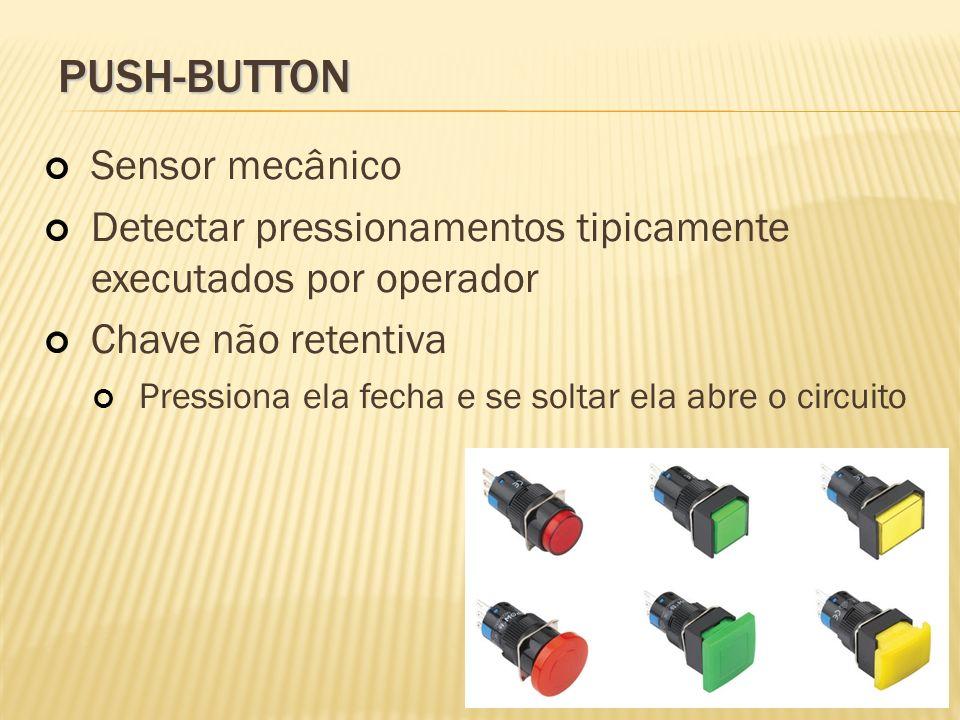 PUSH-BUTTON Sensor mecânico Detectar pressionamentos tipicamente executados por operador Chave não retentiva Pressiona ela fecha e se soltar ela abre