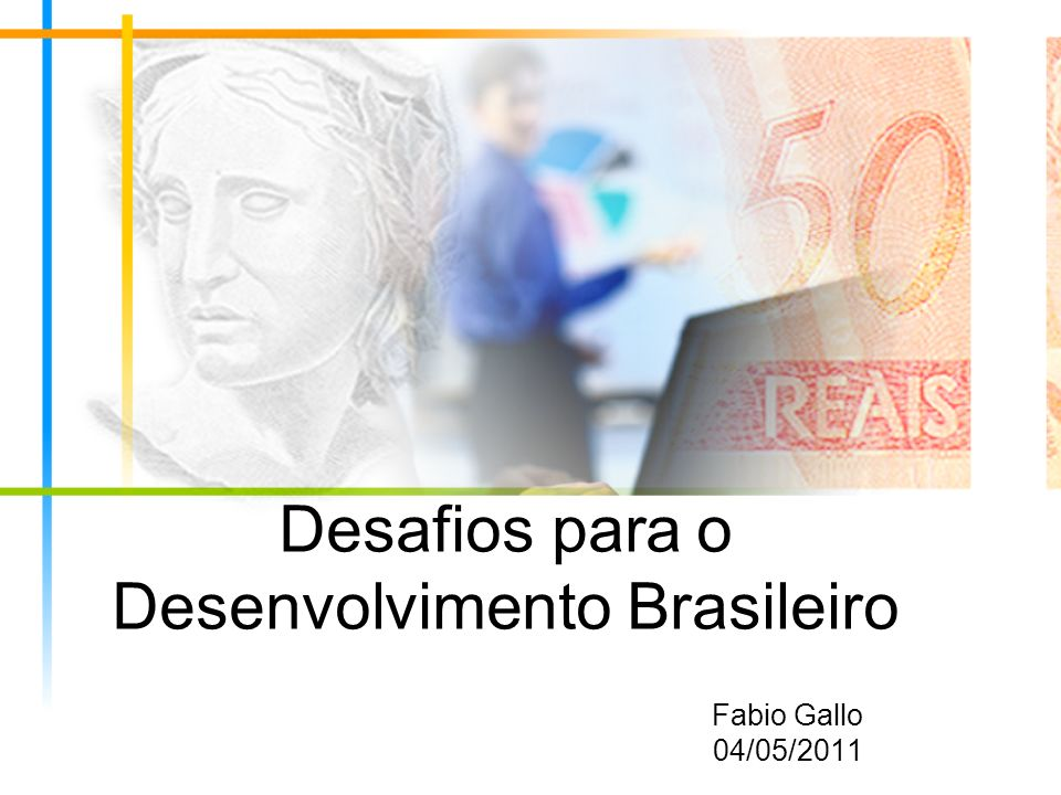 Desafios para o Desenvolvimento Brasileiro Fabio Gallo 04/05/2011