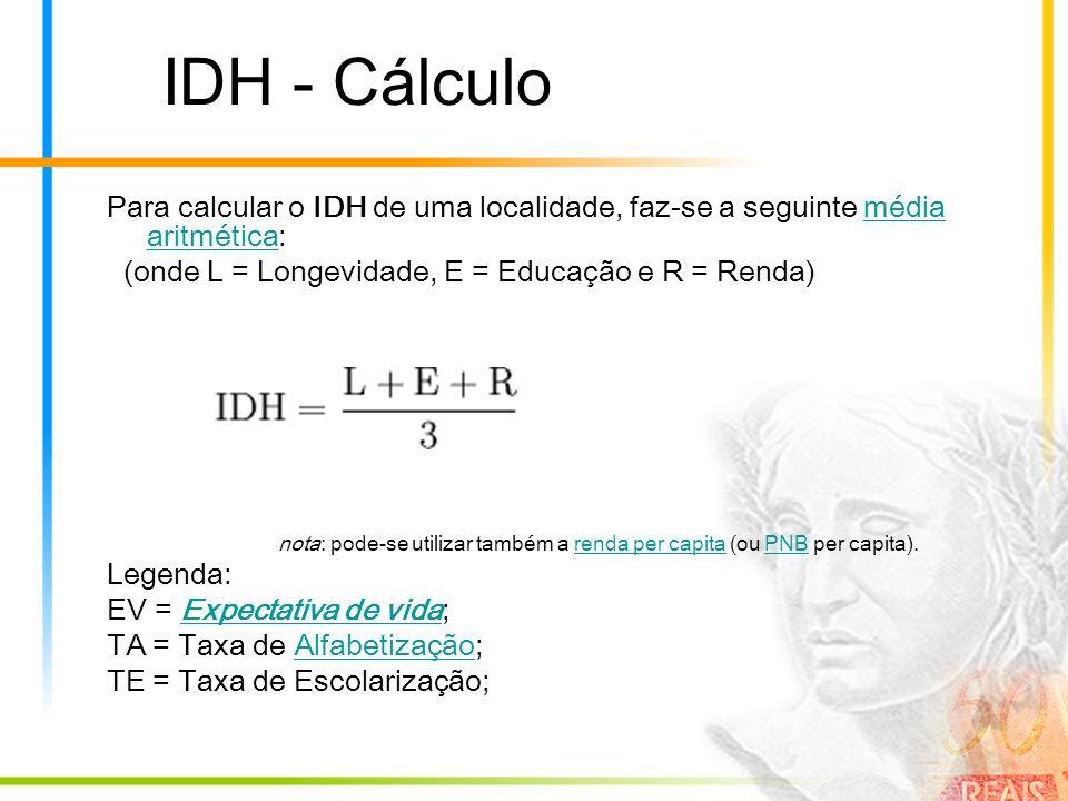 IDH - Cálculo Para calcular o IDH de uma localidade, faz-se a seguinte média aritmética:média aritmética (onde L = Longevidade, E = Educação e R = Ren