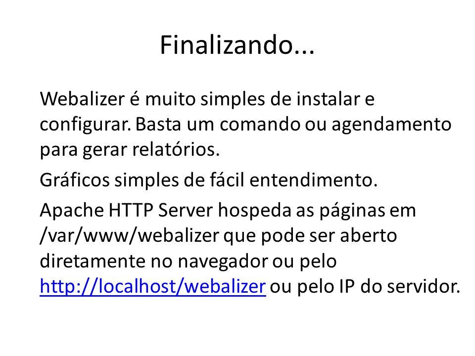 Finalizando... Webalizer é muito simples de instalar e configurar. Basta um comando ou agendamento para gerar relatórios. Gráficos simples de fácil en