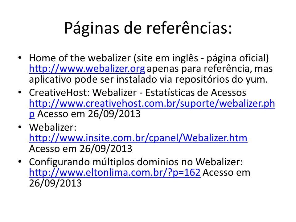 Páginas de referências: Home of the webalizer (site em inglês - página oficial) http://www.webalizer.org apenas para referência, mas aplicativo pode s