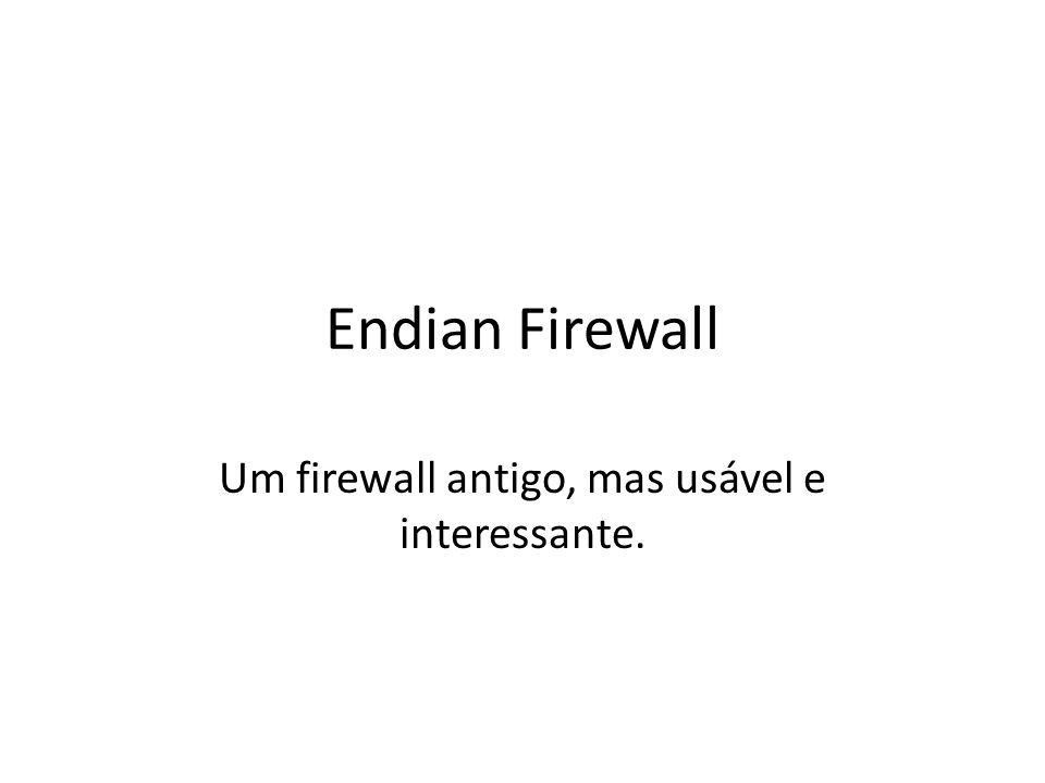 Endian Firewall Um firewall antigo, mas usável e interessante.