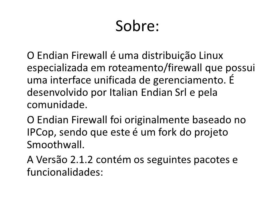 Sobre: O Endian Firewall é uma distribuição Linux especializada em roteamento/firewall que possui uma interface unificada de gerenciamento. É desenvol