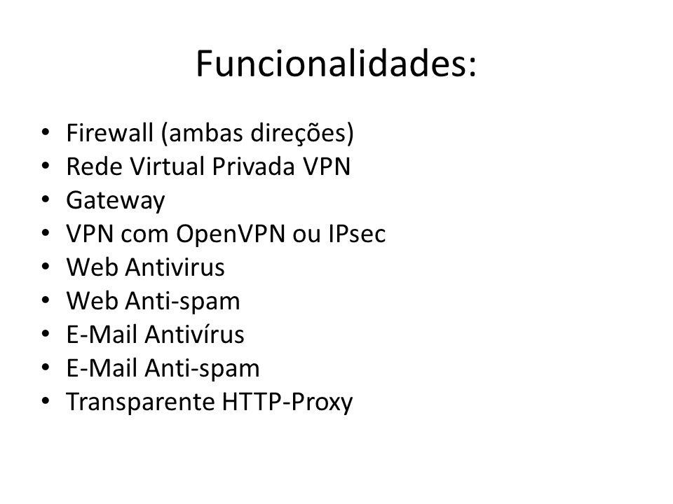 Funcionalidades: Firewall (ambas direções) Rede Virtual Privada VPN Gateway VPN com OpenVPN ou IPsec Web Antivirus Web Anti-spam E-Mail Antivírus E-Ma