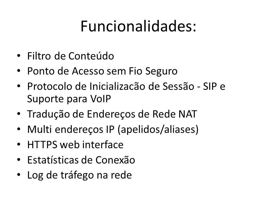 Funcionalidades: Filtro de Conteúdo Ponto de Acesso sem Fio Seguro Protocolo de Inicializacão de Sessão - SIP e Suporte para VoIP Tradução de Endereço
