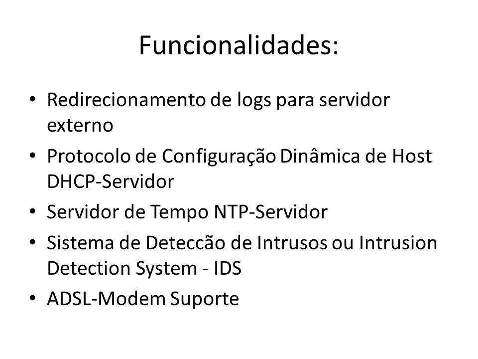 Funcionalidades: Redirecionamento de logs para servidor externo Protocolo de Configuração Dinâmica de Host DHCP-Servidor Servidor de Tempo NTP-Servido