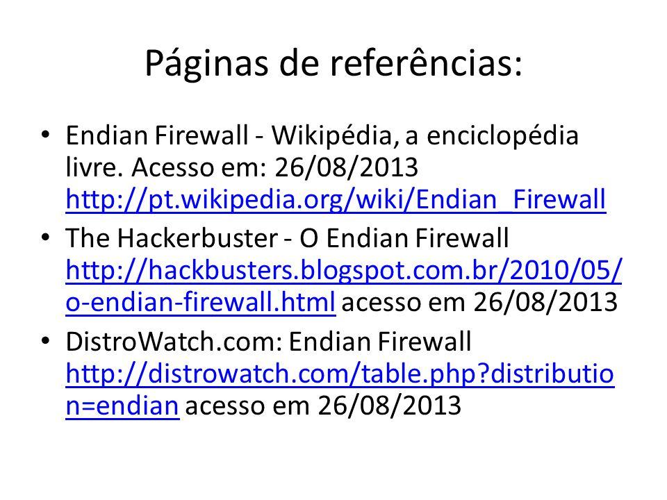 Páginas de referências: Endian Firewall - Wikipédia, a enciclopédia livre. Acesso em: 26/08/2013 http://pt.wikipedia.org/wiki/Endian_Firewall http://p