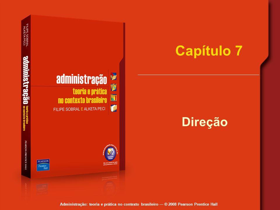 Administração: teoria e prática no contexto brasileiro © 2008 Pearson Prentice Hall Capítulo 7 Direção