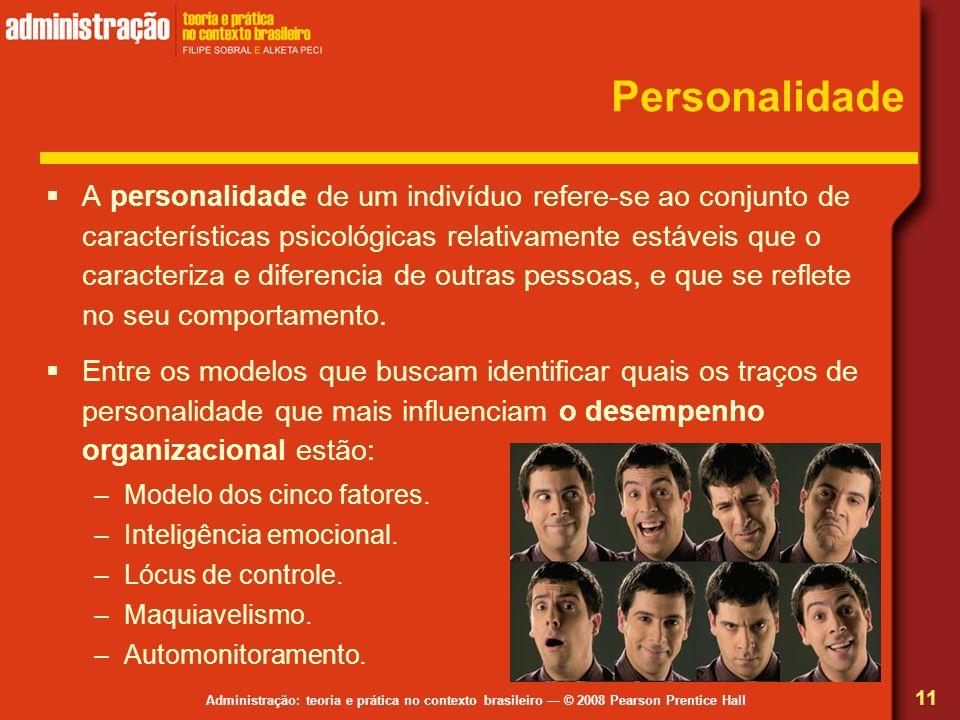 Administração: teoria e prática no contexto brasileiro © 2008 Pearson Prentice Hall Personalidade A personalidade de um indivíduo refere-se ao conjunt