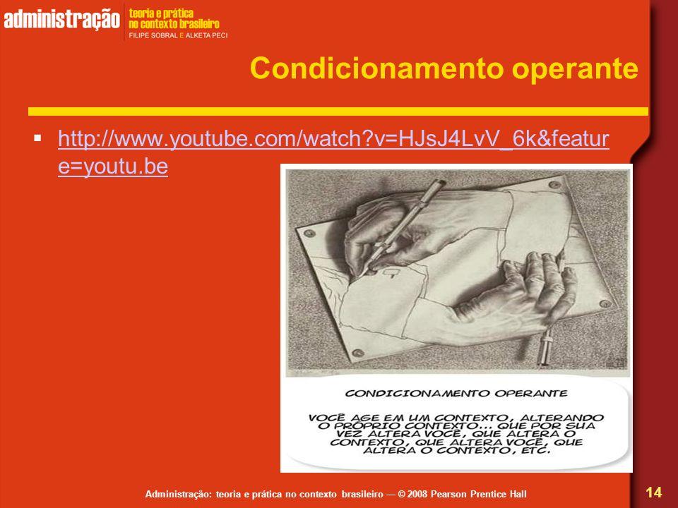 Administração: teoria e prática no contexto brasileiro © 2008 Pearson Prentice Hall Condicionamento operante http://www.youtube.com/watch?v=HJsJ4LvV_6