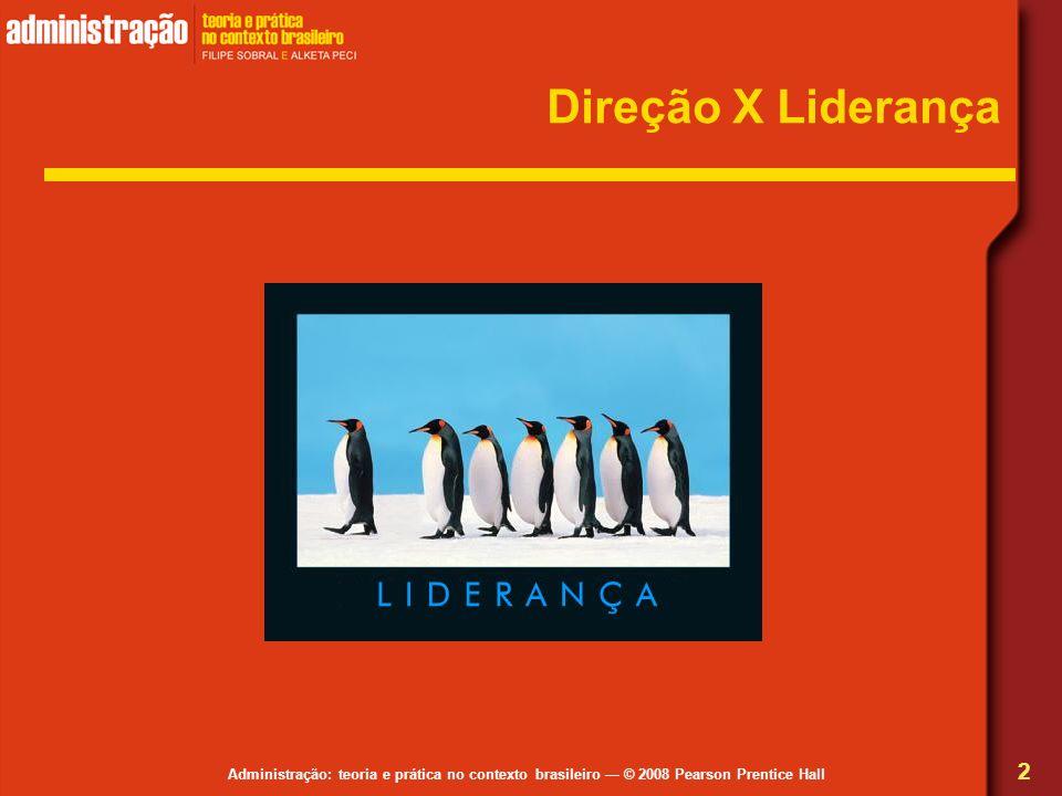 Administração: teoria e prática no contexto brasileiro © 2008 Pearson Prentice Hall Direção X Liderança 2