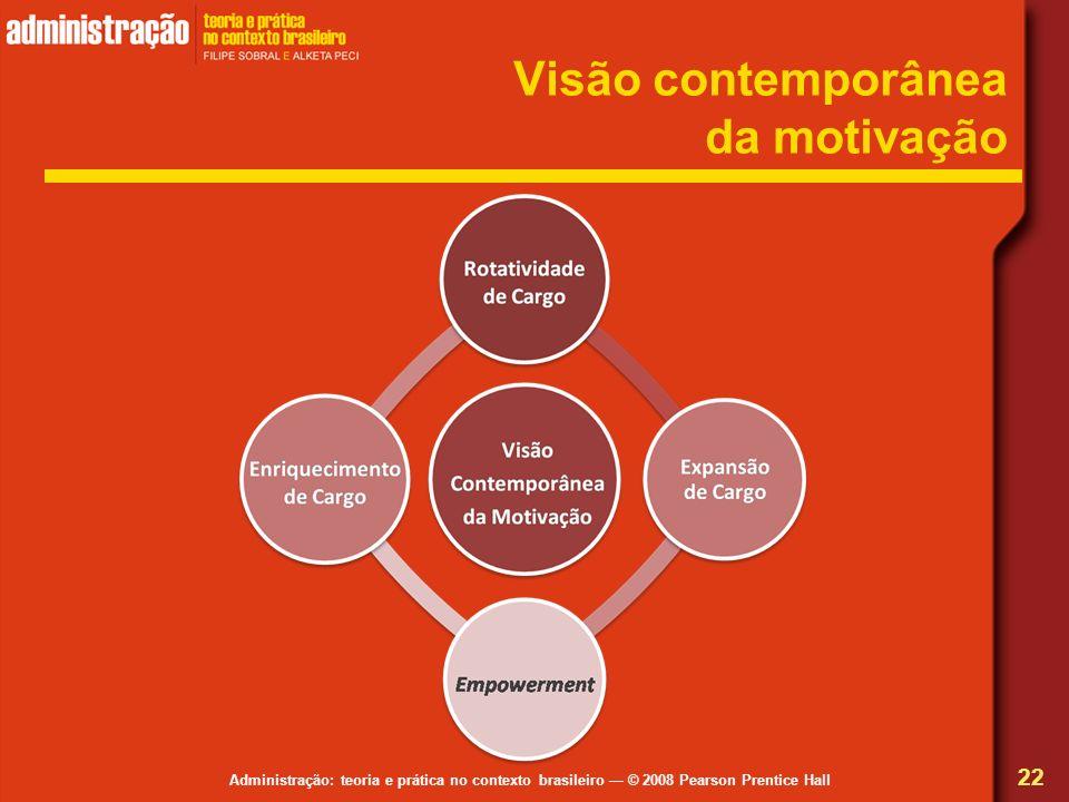 Administração: teoria e prática no contexto brasileiro © 2008 Pearson Prentice Hall Visão contemporânea da motivação 22