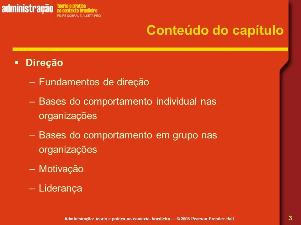 Administração: teoria e prática no contexto brasileiro © 2008 Pearson Prentice Hall Conteúdo do capítulo Direção –Fundamentos de direção –Bases do com