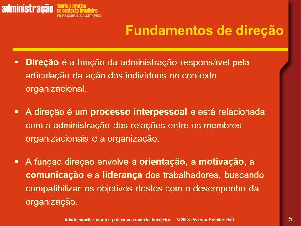 Administração: teoria e prática no contexto brasileiro © 2008 Pearson Prentice Hall Fundamentos de direção Direção é a função da administração respons