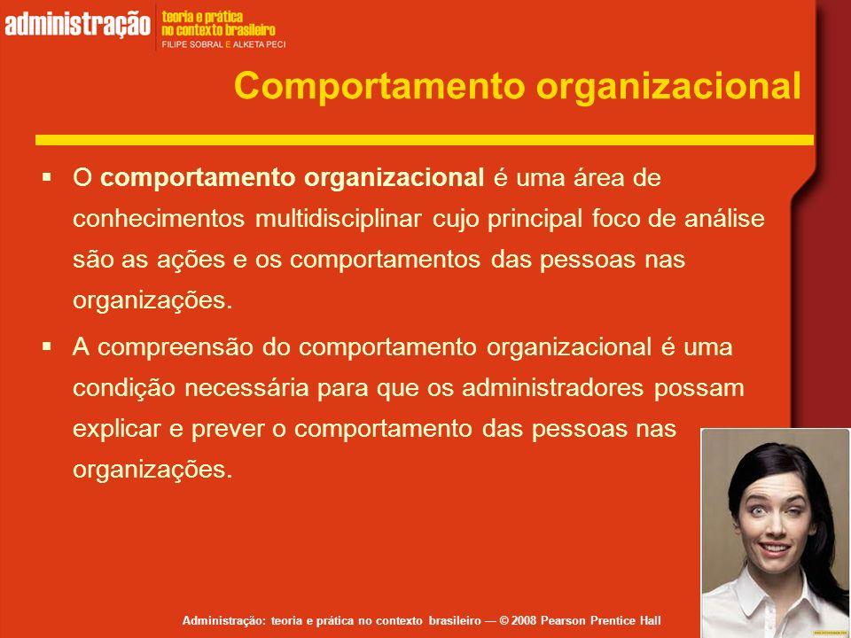 Administração: teoria e prática no contexto brasileiro © 2008 Pearson Prentice Hall Comportamento organizacional O comportamento organizacional é uma