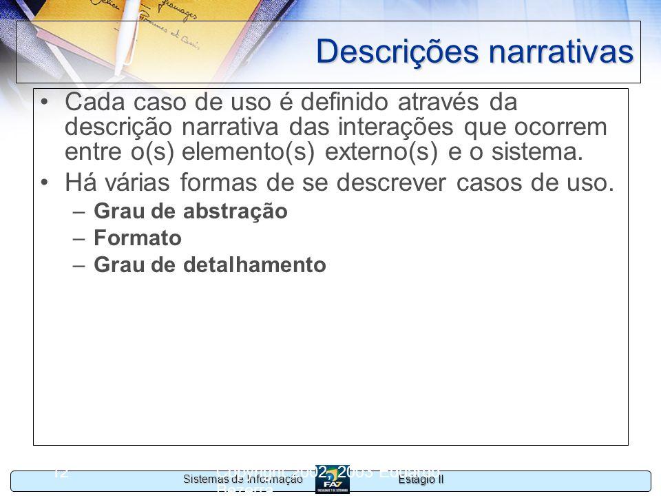 Estágio II Sistemas de Informação Copyright 2002, 2003 Eduardo Bezerra 12 Descrições narrativas Cada caso de uso é definido através da descrição narra