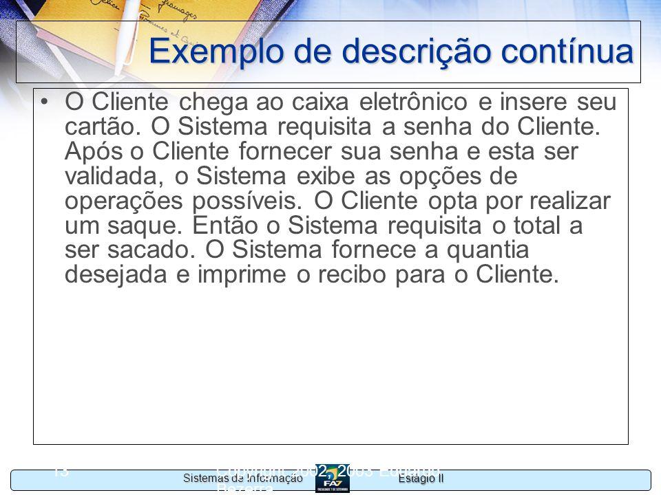 Estágio II Sistemas de Informação Copyright 2002, 2003 Eduardo Bezerra 13 Exemplo de descrição contínua O Cliente chega ao caixa eletrônico e insere s