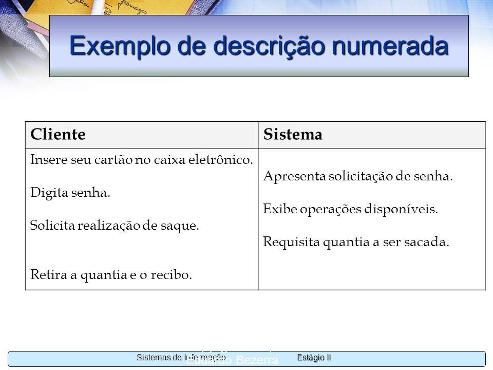 Estágio II Sistemas de Informação Copyright 2002, 2003 Eduardo Bezerra 15 Exemplo de descrição numerada ClienteSistema Insere seu cartão no caixa elet