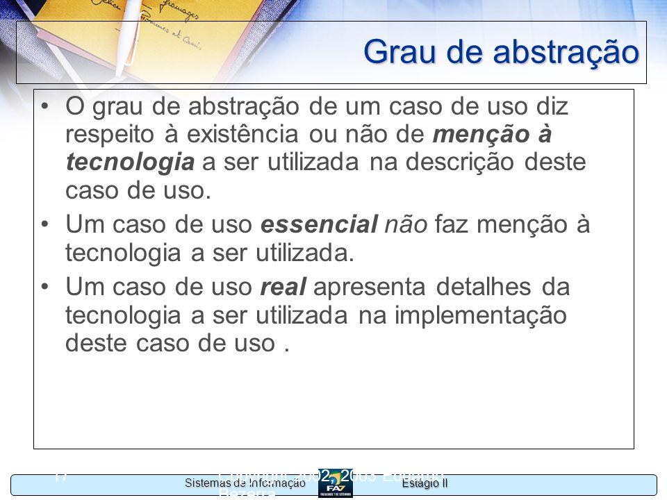 Estágio II Sistemas de Informação Copyright 2002, 2003 Eduardo Bezerra 17 Grau de abstração O grau de abstração de um caso de uso diz respeito à exist